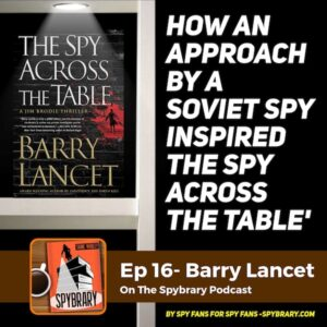 16: Barry Lancet reveals how an approach by a Soviet Spy inspired 'The Spy Across The Table'