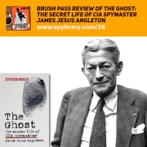 26: The Ghost: The Secret Life of CIA Spymaster James Jesus Angleton  Review