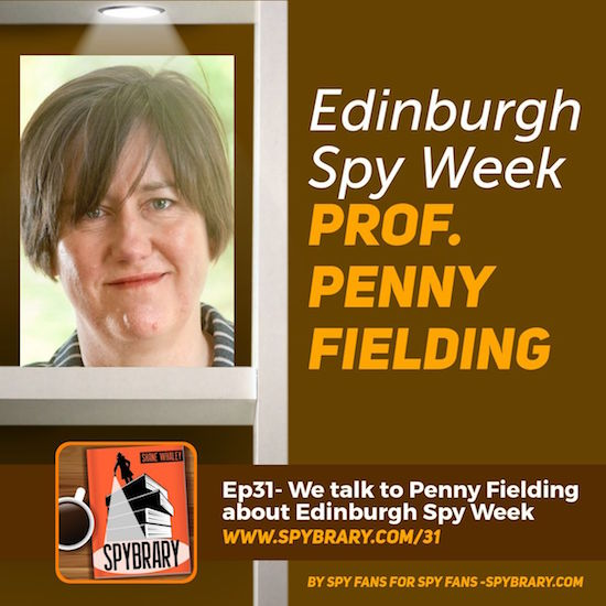 Edinburgh Spy Week 2018 -Professor Fielding makes her debut on Spybrary Spy Podcast to tell us more!