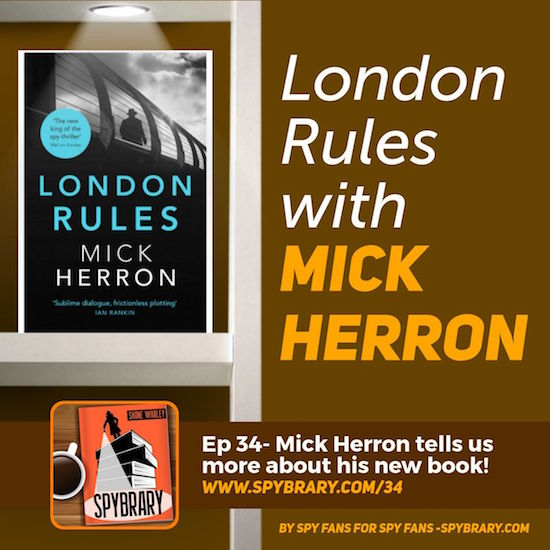Mick Herron talks to the Spybrary Podcast about his latest book in the Slough House/Jackson Lamb series 'London Rules'
