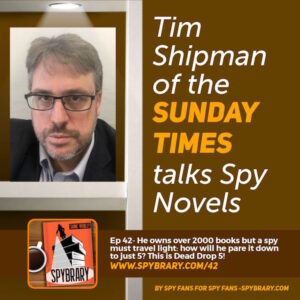 42: Tim Shipman of the Sunday Times on Spy Novels