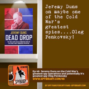 Jeremy Duns author of Dead Drop talks more about the Oleg Penkovsky case.