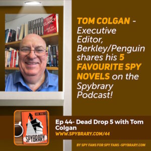 Tom Colgan, Executive Director at Berkley/Penguins reveals his 5 favourite spy novels!
