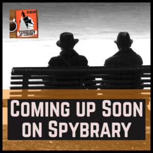 Coming up on the Spybrary Spy Podcast – July/August 2018