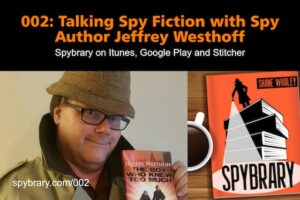 Jeffrey Westhoff talks spy fiction on the Spybrary Spy Podcast