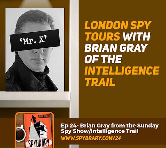 Brian Gray spy podcaster and the man behind the Intelligence Trail London Spy Tours talks to the Spybrary Spy Podcast
