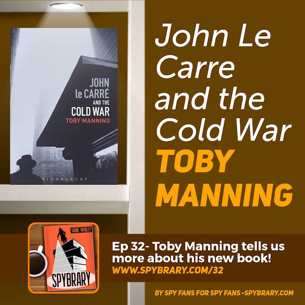 John Le Carre and the Cold War author Toby Manning tells us more his latest book on the Spybrary Spy Podcast