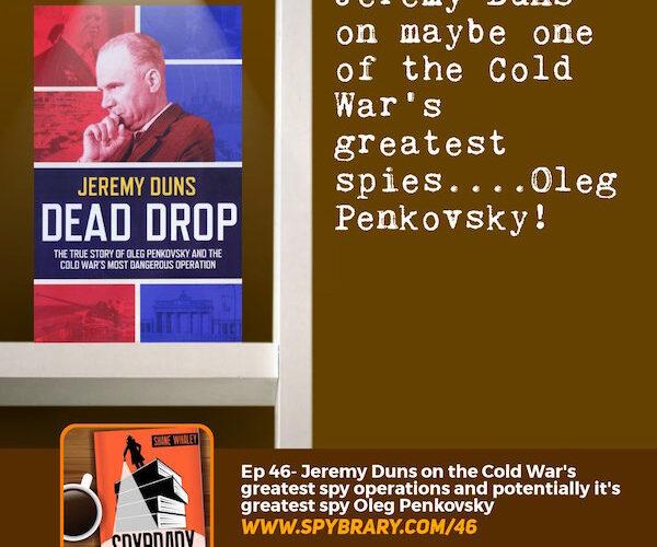 11Jeremy Duns author of Dead Drop talks more about the Oleg Penkovsky case.