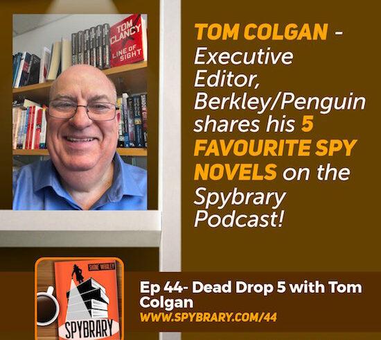 Tom Colgan, Executive Director at Berkley/Penguins reveals his 5 favourite spy novels!